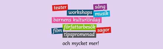 teater, workshops, sång, musik, barnens kulturlördag, författarbesök, film, tipspromenad, sagor och mycket mer!